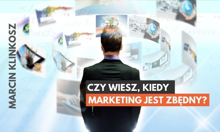 Kiedy marketing jest zbędny